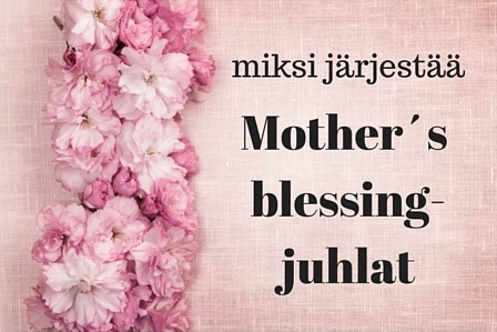 Mother´s blessing- juhlat